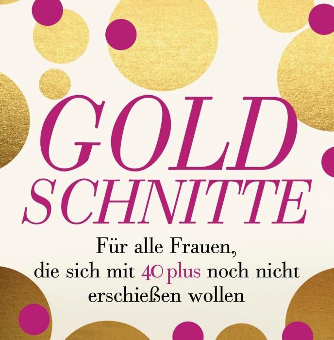 Buch-Rezension: Goldschnitte. Für alle Frauen, die sich mit 40 plus ...